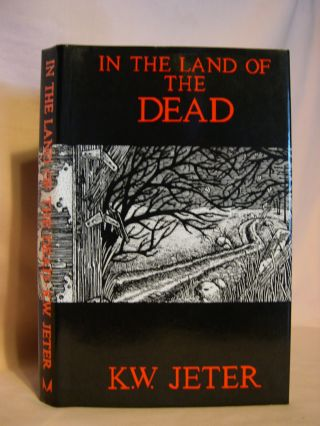 IN THE LAND OF THE DEAD. K. W. Jeter.