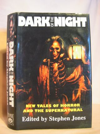 DARK OF THE NIGHT; NEW TALES OF HORROR AND THE SUPERNATURAL. Stephen Jones.