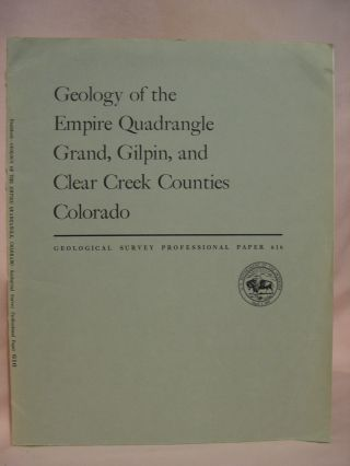 GEOLOGY OF THE EMPIRE QUADRANGLE, GRAND, GILPIN, AND CLEAR CREEK COUNTIES, COLORADO; GEOLOGICAL...