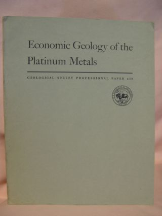 ECONOMIC GEOLOGY OF THE PLATINUM METALS: GEOLOGICAL SURVEY PROFESSIONAL PAPER 630. John B. Mertie, Jr.