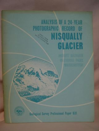 ANALYSIS OF A 24-YEAR PHOTOGRAPHIC RECORD OF NISQUALLY GLACIER, MOUNT RAINIER NATIONAL PARK, WASHINGTON: GEOLOGICAL SURVEY PROFESSIONAL PAPER 631. Fred M. Veatch.