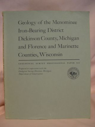 GEOLOGY OF THE MENOMINEE IRON-BEARING DISTRICT, DICKINSON COUNTY, MICHIGAN, AND FLORENCE AND MARINETTE COUNTIES, WISCONSIN, with a secton on THE CARNEY LAKE GNEISS: GEOLOGICAL SURVEY PROFESSIONAL PAPER 513. R. W. Bayley, C. A. Lamley, C. E. Dutton, S B. Treves.