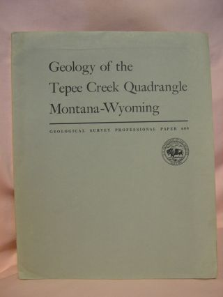 GEOLOGY OF THE TEPEE CREEK QUADRANGLE, MONTANA-WYOMING: PROFESSIONAL PAPER 609. Irving J. Witkind.