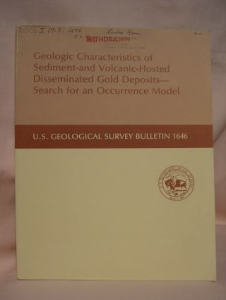 GEOLOGIC CHARACTERISTICES OF SEDIMENT- AND VOLCANIC - HOSTED DISEMINATED GOLD DEPOSITS - SEARCH FOR AN OCCURRENCE MODEL: GEOLOGICAL SURVEY BULLETIN 1646. Edwin W. Tooker.