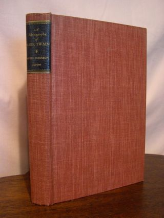 A BIBLIOGRAPHY OF THE WORKS OF MARK TWAIN; SAMUEL LANGHORNE CLEMENS. A LIST OF FIRST EDITIONS IN...