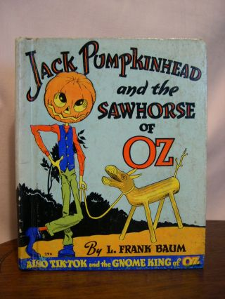 JACK PUMPKINHEAD AND THE SAWHORSE OF OZ / ALSO TIK-TOK AND THE GNOME KING OF OZ. Frank L. Baum.