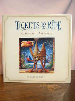 TICKETS TO RIDE: AN ALPHABET AMUSEMENT. Mark Rogalski.