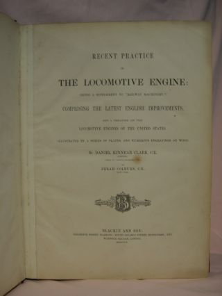 "RECENT PRCTICE IN THE LOCOMOTIVE ENGINE: (BEING A SUPPLEMENT TO ""RAILWAY MACHINERY,"") COMPRISING..."