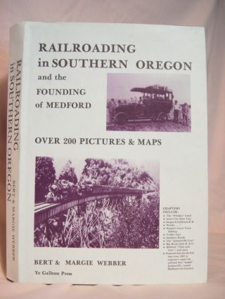 RAILROADING IN SOUTHERN OREGON AND THE FOUNDING OF MEDFORD. Bert Webber, Margie