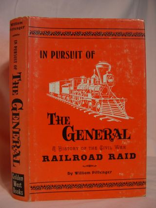 IN PURSUIT OF THE GENERAL: HISTORY OF THE CIVIL WAR RAILROAD RAID. William Pittenger