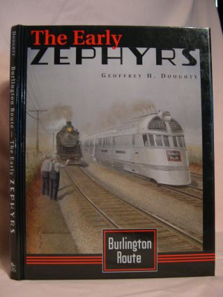 BURLINGTON ROUTE; THE EARLY ZEPHYRS. Geoffrey H. Doughty