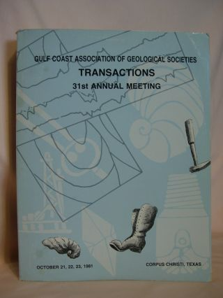 GULF COAST ASSOCIATION OF GEOLOGICAL SOCIETIES, TRANSACTIONS, 31st ANNUAL MEETING; OCTOBER 21,...