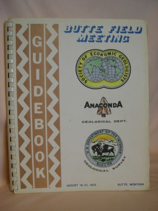 GUIDEBOOK FOR THE BUTTE FIELD MEETING OF SOCIETY OF ECONOMIC GEOLOGISTS; BUTTE, MONTANA, AUGUST...