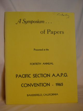 A SYMPOSIUM... OF PAPERS PRESENTED AT THE FORTIETH ANNUAL PACIFIC SECTION A.A.P.G. CONVENTION -...
