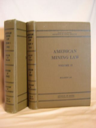 AMERICAN MINING LAW WITH FORMS AND PRESEDENTS, VOLUMES I & II: BULLETIN 123, FEBRUARY, 1943. A....