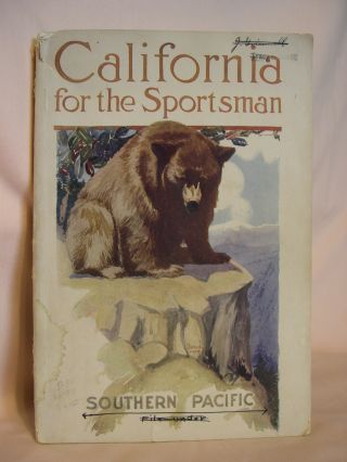 CALIFORNIA FOR THE SPORTSMAN; BEING A COLLECTION OF HINTS AS TO THE HAUNTS OF THE WILD THINGS OF...