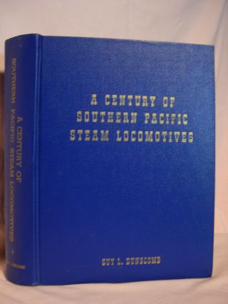 A CENTURY OF SOUTHERN PACIFIC STEAM LOCOMOTIVES 1862 - 1962. Guy L. Dunscomb