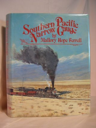 SOUTHERN PACIFIC NARROW GAUGE. Mallory Hope Ferrell