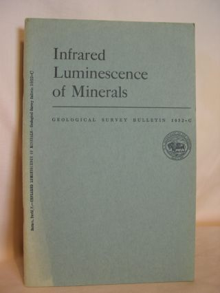 INFRARED LUMINESCENCE OF MINERALS; GEOLOGICAL SURVEY BULLETIN 1052-C. David F. Barnes