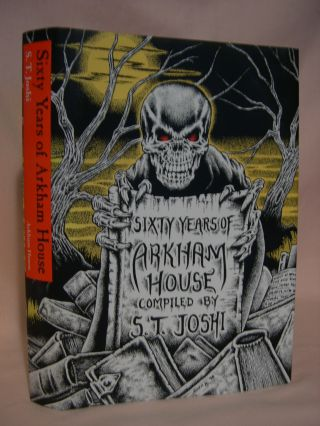 SIXTY YEARS OF ARKHAM HOUSE. S. T. Joshi