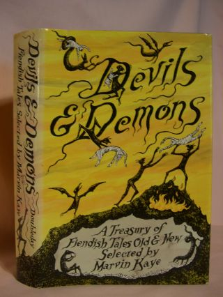 DEVILS & DEMONS: A TREASURY OF FIENDISH TALES OLD AND NEW. Marvin Kaye, ed., Saralee Kaye