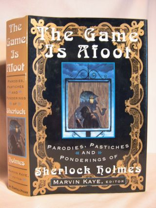 THE GAME IS AFOOT; PARODIES, PASTICHES AND PONDERINGS OF SHERLOCK HOLMES. Marvin Kaye, Arthor...