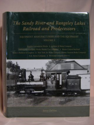 THE SANDY RIVER AND RANGELEY LAKES RAILROAD AND PREDECESSORS; EQUIPMENT MANUFACTURERS AND THE...