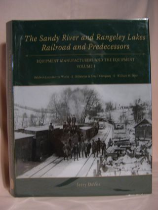 THE SANDY RIVER AND RANGELEY LAKES RAILROAD AND PREDECESSORS: VOLUME 1, EQUIPMENT MANUFACTURERS...