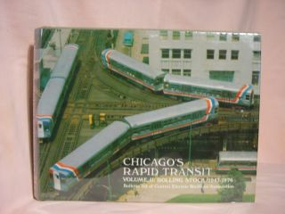 CHICAGO'S RAPID TRANSIT, VOLUME II: ROLLING STOCK 1947-1976. Norman Carlson, Walter R. Keevil