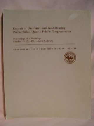 GENESIS OF URANIUM- AND GOLD-BEARING PRECAMBRIAN QUARTZ-PEBBLE CONGLOMERATES; PROCEEDINGS OF A...