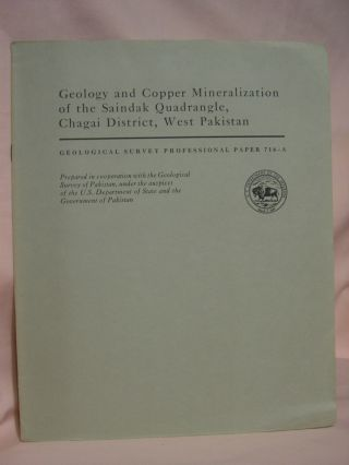 GEOLOGY AND COPPER MINERALIZATION OF THE SAINDAK QUADRANGLE, CHAGAI DISTRICT, WEST PAKISTAN:...