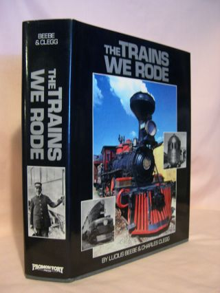 THE TRAINS WE RODE [VOLUMES I & II]. Lucius Beebe, Charles Clegg