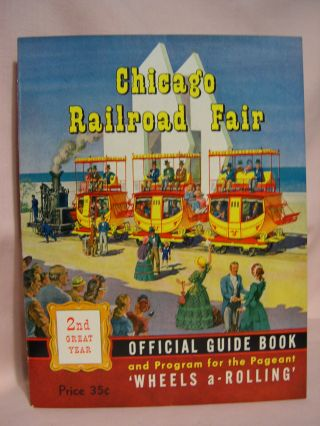 CHICAGO RAILROAD FAIR; OFFICIAL GUIDE BOOKS AND PROGRAM FOR THE PAGEANT 'WHEELS a-ROLLING'; 2nd...