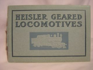 HEISLER GEARED LOCOMOTIVES; AN ILLSUTRATED CATALOGUE DESCRIBING IN DETAIL THE PATENTED...