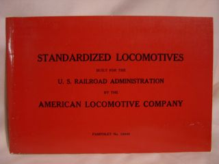 STANDARDIZED LOCOMOTIVES BUILT FOR THE U.S. RAILROAD ADMINISTRATION BY THE AMERICAN LOCOMOTIVE...