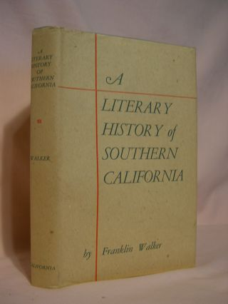 A LITERARY HISTORY OF SOUTHERN CALIFORNIA. Franklin Walker