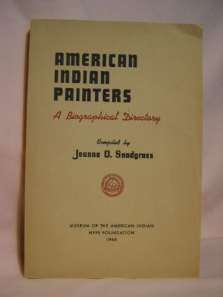 AMERICAN INDIAN PAINTERS; A BIOGRAPHICAL DIRECTORY. Jeanne O. Snodgrass