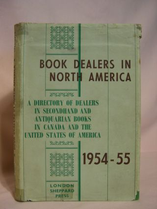 BOOK DEALERS IN NORTH AMERICA; A DIRECTORY OF DEALERS IN SECONDHAND AND ANTIQUARIAN BOOKS IN...