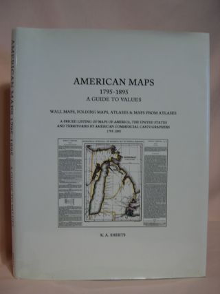 AMERICAN MAPS 1795-1895, A GUIDE TO VALUES; WALL MAPS, FOLDING MAPS, ATLASES & MAPS FROM ATLASES....