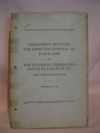 AGREEMENT BETWEEN THE DIRECTOR GENERAL OF RAILROADS AND THE ATCHISON, TOPEKA AND SANTA FE RAILWAY...