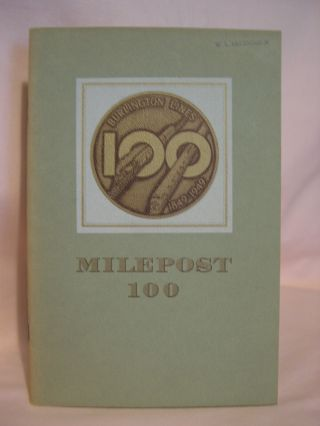 MILEPOST 100: THE STORY OF THE DEVELOPMENT OF THE BURLINGTON LINES 1849 - 1949. C. Overton, ichard