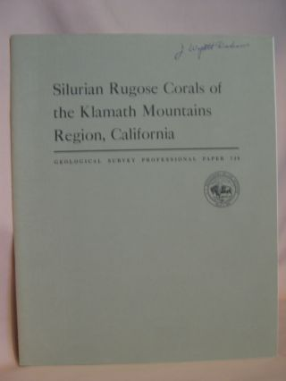 SILURIAN RUGOSE CORALS OF THE KLAMATH MOUNTAINS REGION, CALIFORNIA: GEOLOGICAL SURVEY...