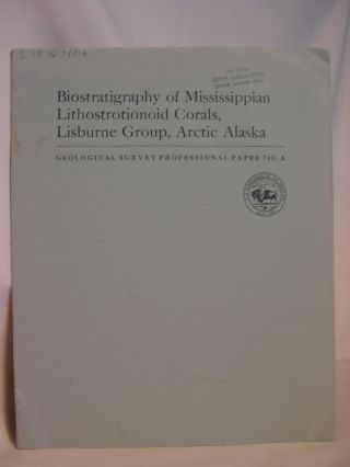 BIOSTRATIGRAPHY OF MISSISSIPPIAN LITHOSTROTIONOID CORALS, LISBURN GROUP, ARCTIC ALASKA:...