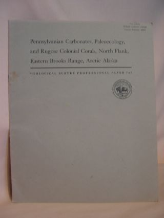 PENNSYLVANIAN CARBONATES, PALEOECOLOGY, AND RUGOSE COLONIAL CORALS, NORTH FLANK, EASTERN BROOKS...