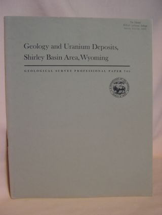 GEOLOGY AND URANIUM DEPOSITS, SHIRLEY BASIN AREA, WYOMING: GEOLOGICAL SURVEY PROFESSIONAL PAPER...