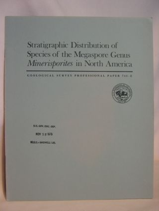 STRATIGRAPHIC DISTRIBUTION OF SPECIES OF THE MEGASPORE GENUS MINERISPORITES IN NORTH AMERICA:...