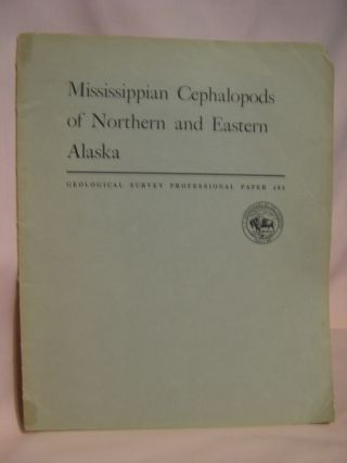 MISSISSIPPIAN CEPHALOPODS OF NORTHERN AND EASTERN ALASKA: GEOLOGICAL SURVEY PROFESSIONAL PAPER...