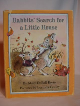 RABBIT'S SEARCH FOR A LITTLE HOUSE. Mary DeBAll Kwitz