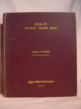 ATLAS OF RAILWAY TRAFFIC MAPS. Charles E. Wymond