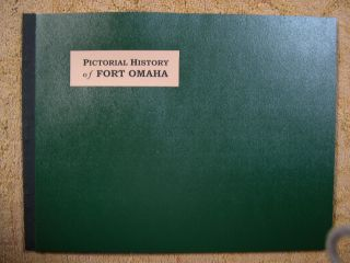 PICTORIAL HISTORY OF FORT OMAHA. William Frederick Collins, Joseph E. McGlynn, William O'Neil...